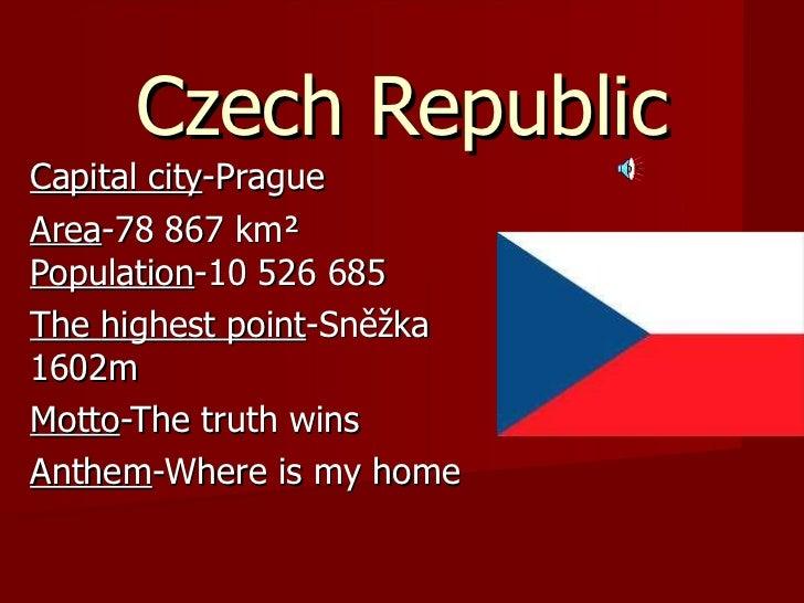 Czech Republic Capital city -Prague Area -78867 km²  Population -10 526 685  The  highest point -Sněžka 1602m Motto -The ...