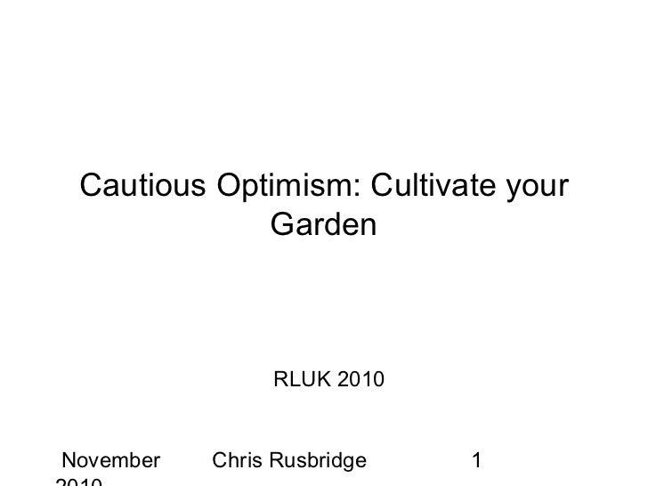 Cautious Optimism: Cultivate your             Garden                RLUK 2010November   Chris Rusbridge   1