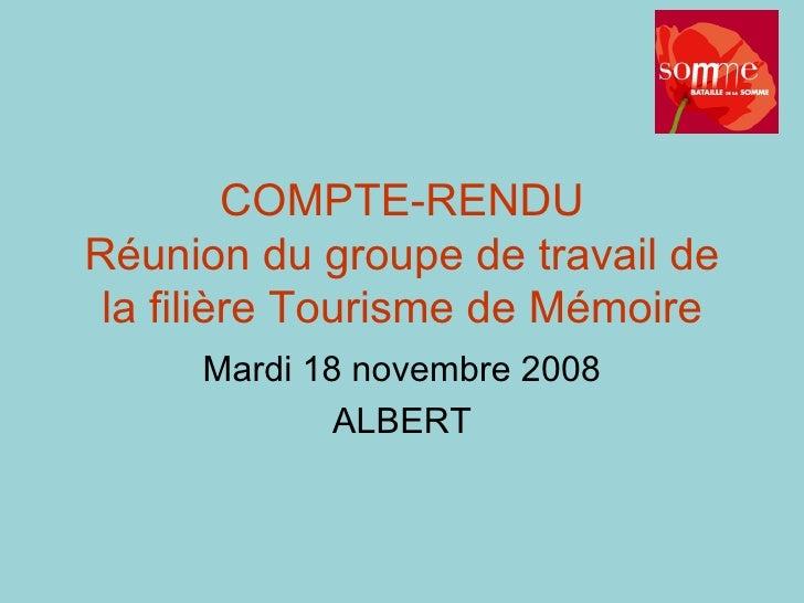COMPTE-RENDU Réunion du groupe de travail de la filière Tourisme de Mémoire Mardi 18 novembre 2008 ALBERT