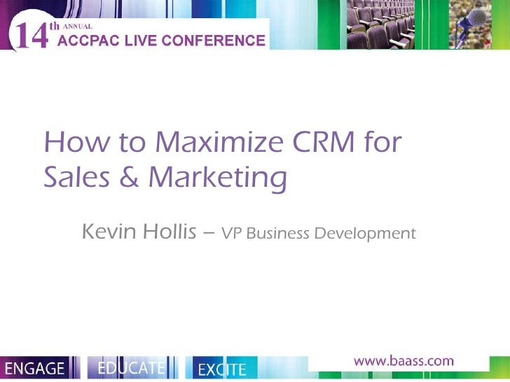 How to Maximize CRM for Sales & Marketing Kevin Hollis –  VP Business Development