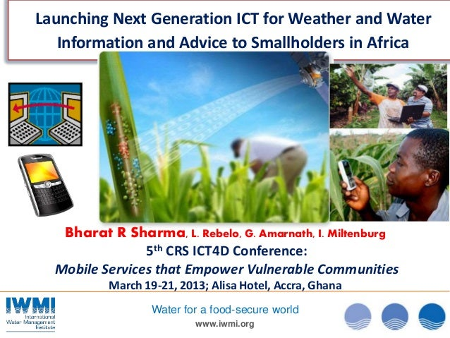 www.iwmi.org Water for a food-secure world Launching Next Generation ICT for Weather and Water Information and Advice to S...