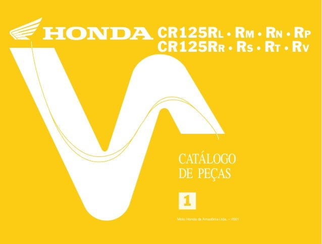 11 Moto Honda da Amazônia Ltda. 00X1B-KZ4-00A 0A700-0501IMPRESSO NO BRASIL CR125RL•RM•RN•RP•RR•RS•RT•RV1 CR125RL • RM • RN...