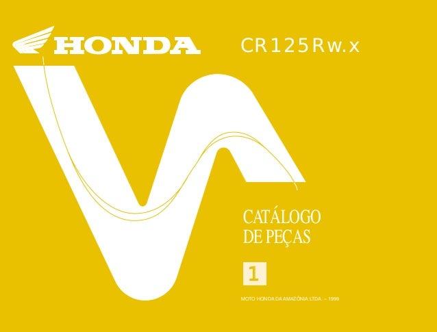 CR125Rw.x CATÁLOGO DE PEÇAS MOTO HONDA DA AMAZÔNIA LTDA. – 1999 11 CR125Rw.x1 MOTO HONDA DA AMAZÔNIA LTDA. IMPRESSO NO BRA...