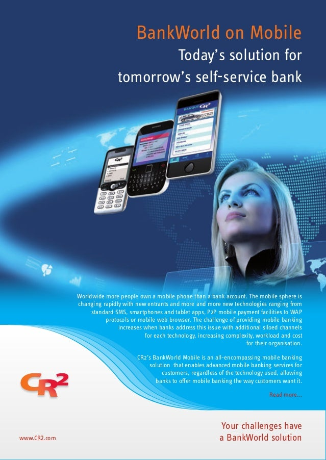 BankWorld on Mobile Today's solution for tomorrow's self-service bank www.CR2.com Worldwide more people own a mobile phone...