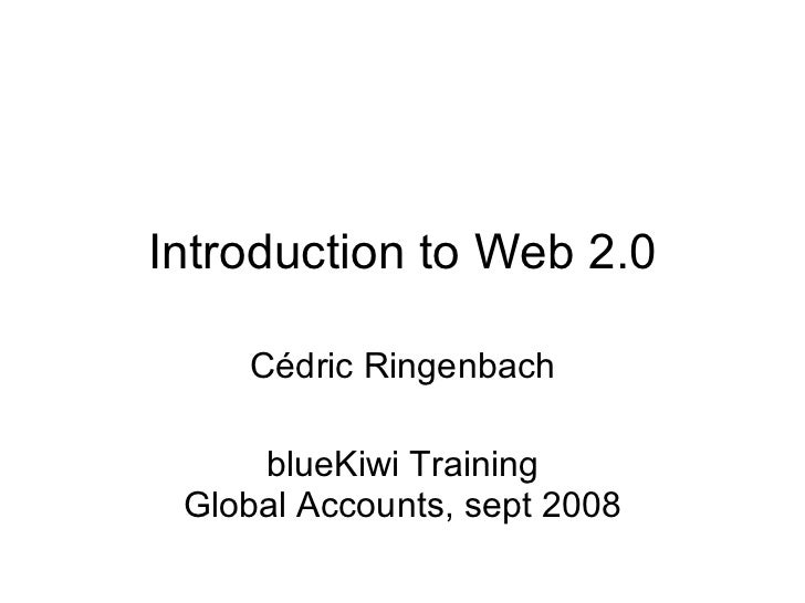 Introduction to Web 2.0 Cédric Ringenbach blueKiwi Training Global Accounts, sept 2008