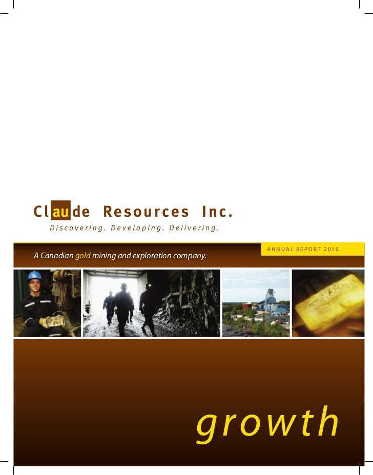 Annual Report 2010A Canadian gold mining and exploration company.                                            growth
