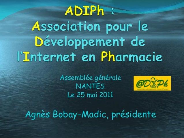 Assemblée généraleNANTESLe 25 mai 2011Agnès Bobay-Madic, présidente