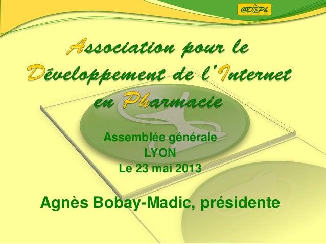 Assemblée généraleLYONLe 23 mai 2013Agnès Bobay-Madic, présidente