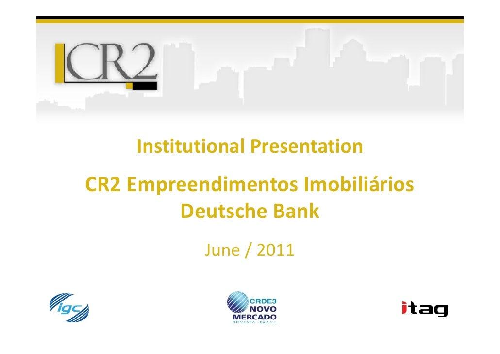 Institutional PresentationCR2 Empreendimentos Imobiliários        Deutsche Bank           June / 2011