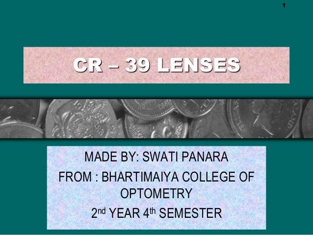 CR – 39 LENSES MADE BY: SWATI PANARA FROM : BHARTIMAIYA COLLEGE OF OPTOMETRY 2nd YEAR 4th SEMESTER 1