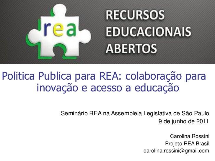 Politica Publica para REA: colaboração para         inovação e acesso a educação            Seminário REA na Assembleia Le...