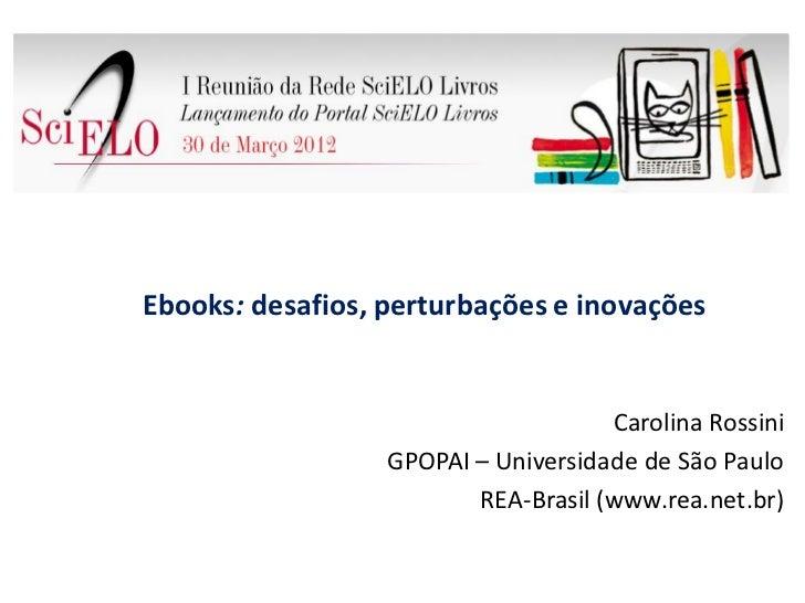 Ebooks: desafios, perturbações e inovações                                     Carolina Rossini                  GPOPAI – ...