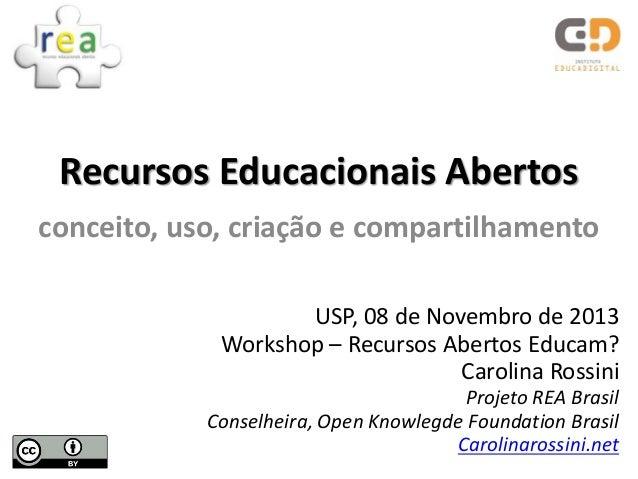 Recursos Educacionais Abertos conceito, uso, criação e compartilhamento USP, 08 de Novembro de 2013 Workshop – Recursos Ab...