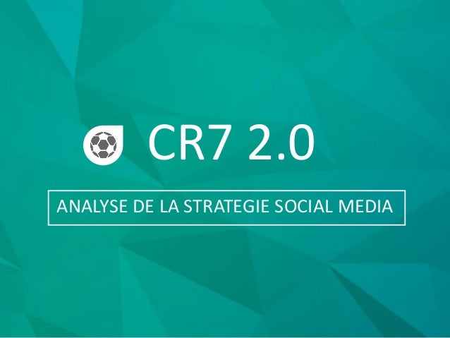 CR7 2.0 ANALYSE DE LA STRATEGIE SOCIAL MEDIA