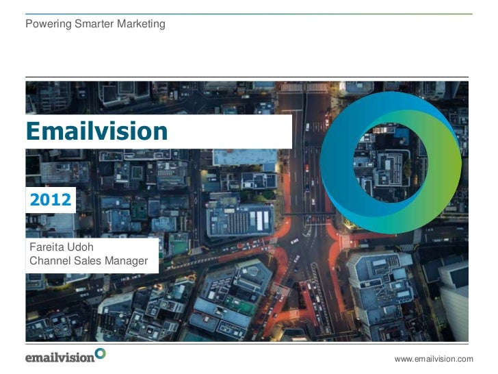 Powering Smarter MarketingEmailvision2012Fareita UdohChannel Sales Manager                             www.emailvision.com