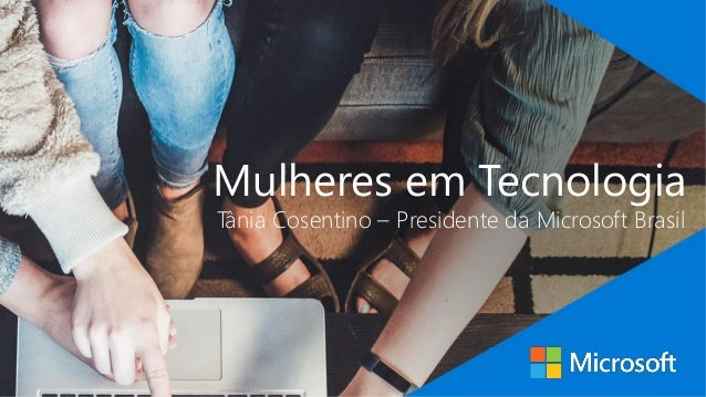 Mulheres em Tecnologia Tânia Cosentino – Presidente da Microsoft Brasil