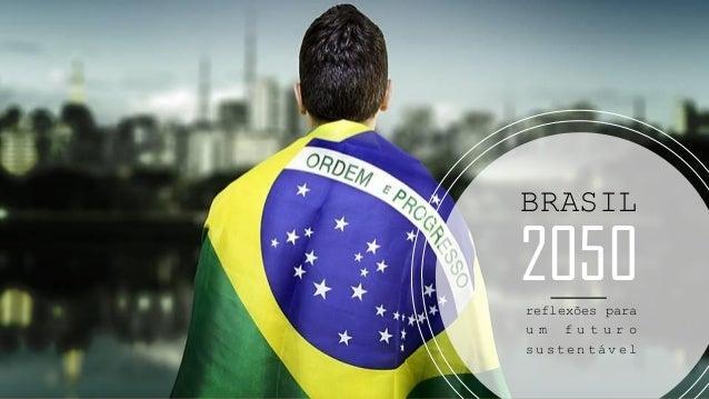 BRASIL 2050reflexões para u m f u t u r o s u s t e n t á v e l
