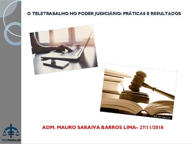 O TELETRABALHO NO PODER JUDICIÁRIO: PRÁTICAS E RESULTADOSO TELETRABALHO NO PODER JUDICIÁRIO: PRÁTICAS E RESULTADOS ADM. MA...