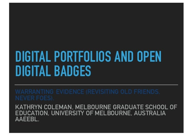 WARRANTING EVIDENCE (REVISITING OLD FRIENDS, NEVER FOES). KATHRYN COLEMAN, MELBOURNE GRADUATE SCHOOL OF EDUCATION, UNIVERS...