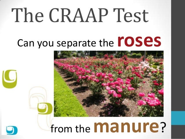 The CRAAP Test Can you separate the roses  from the  manure?
