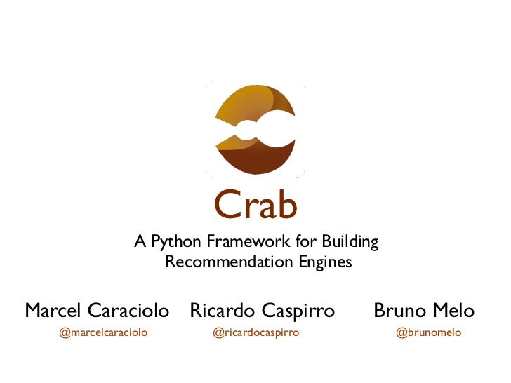 Crab                A Python Framework for Building                    Recommendation EnginesMarcel Caraciolo Ricardo Casp...