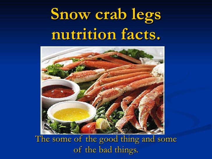 Snow crab legs nutrition facts. The some of the good thing and some   of the bad things.