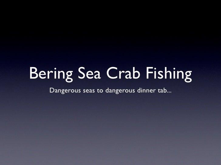 Bering Sea Crab Fishing   Dangerous seas to dangerous dinner tab...