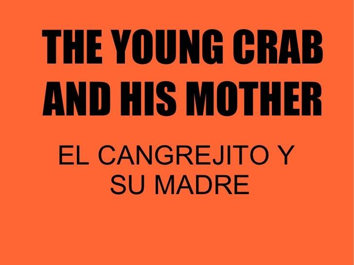 THE YOUNG CRAB AND HIS MOTHER EL CANGREJITO Y     SU MADRE