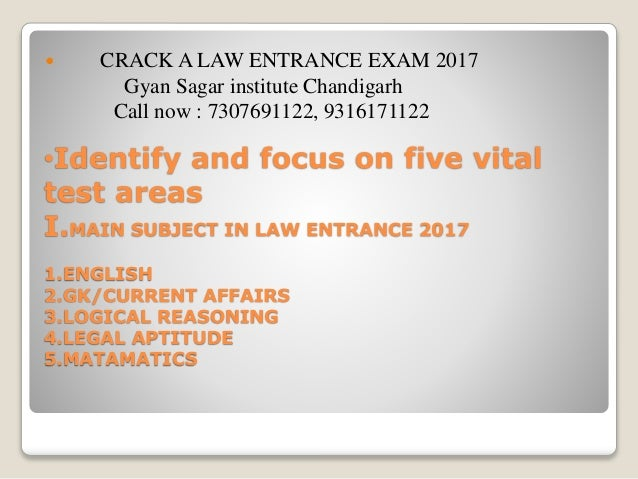 •Identify and focus on five vital test areas I.MAIN SUBJECT IN LAW ENTRANCE 2017 1.ENGLISH 2.GK/CURRENT AFFAIRS 3.LOGICAL ...