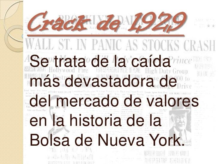 Crack de 1929Se trata de la caídamás devastadora dedel mercado de valoresen la historia de laBolsa de Nueva York.