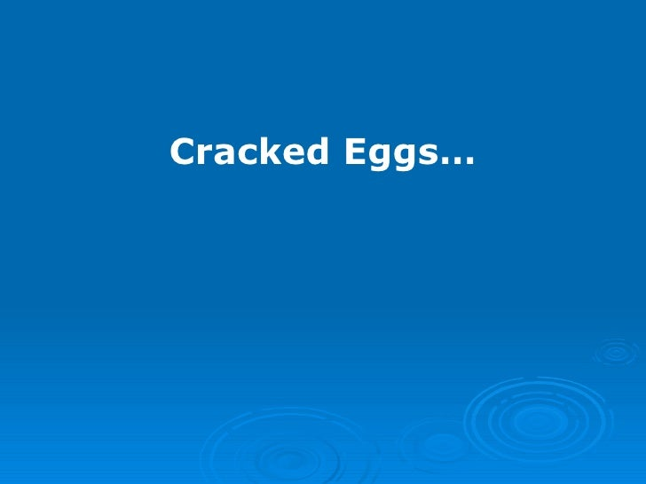 Cracked Eggs…