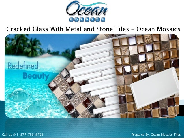 Cracked Glass With Metal and Stone Tiles - Ocean Mosaics Prepared By: Ocean Mosaics TilesCall us @ 1-877-756-6724