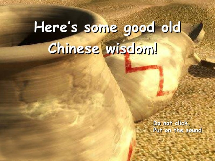 Here's some good old Chinese wisdom!   Do not click.  Put on the sound