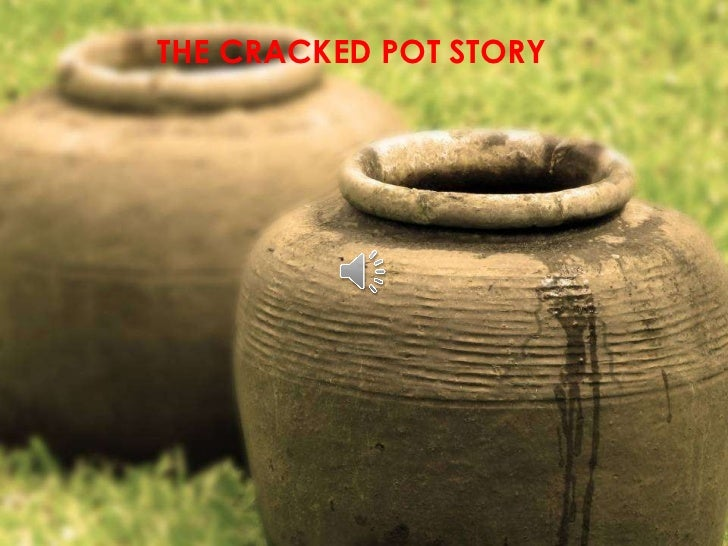THE CRACKED POT STORY