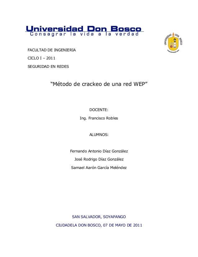 """FACULTAD DE INGENIERIA CICLO I – 2011 SEGURIDAD EN REDES """"Método de crackeo de una red WEP"""" DOCENTE: Ing. Francisco Robles..."""