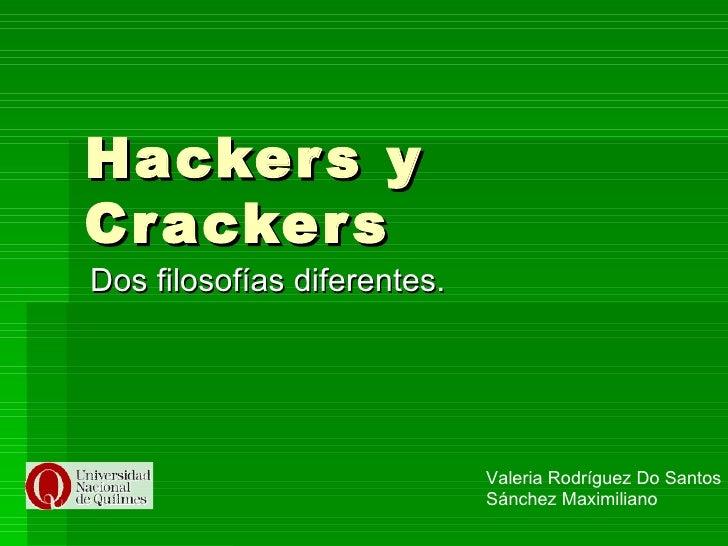 Hackers y Crackers Dos filosofías diferentes. Valeria Rodríguez Do Santos Sánchez Maximiliano