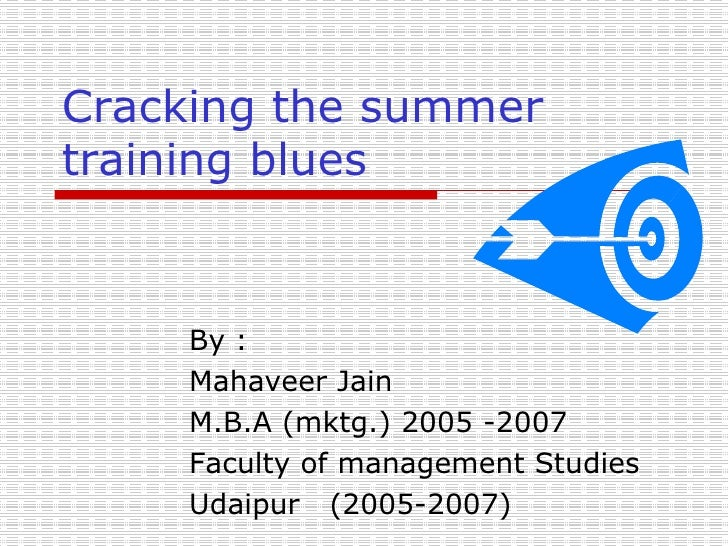 Cracking the summer training blues By : Mahaveer Jain M.B.A (mktg.) 2005 -2007 Faculty of management Studies Udaipur  (200...