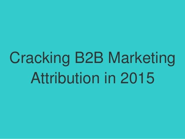 Cracking B2B Marketing Attribution in 2015