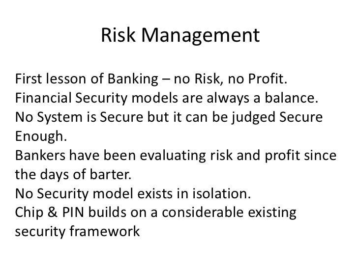 Risk Management<br />First lesson of Banking – no Risk, no Profit.<br />Financial Security models are always a balance.<br...