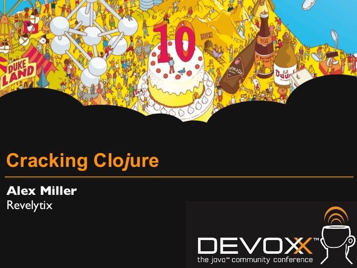 Cracking ClojureAlex MillerRevelytix