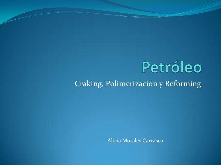 Craking, Polimerización y Reforming         Alicia Morales Carrasco