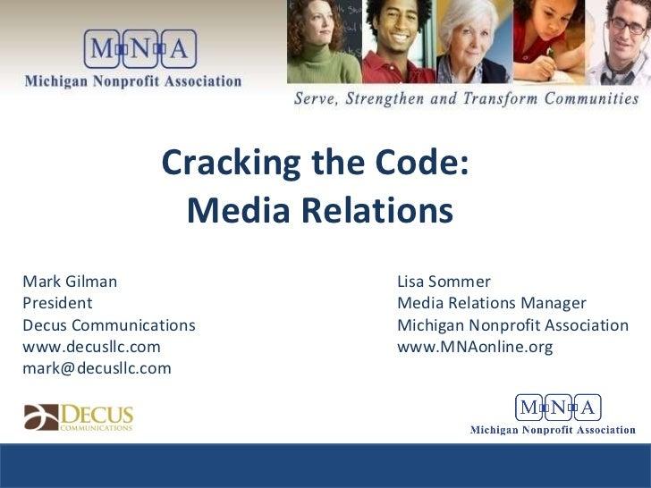Cracking the Code:  Media Relations Mark Gilman President Decus Communications www.decusllc.com  [email_address] Lisa Somm...