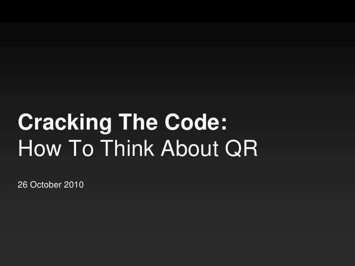 Cracking The Code: How To Think About QR<br />26 October 2010<br />