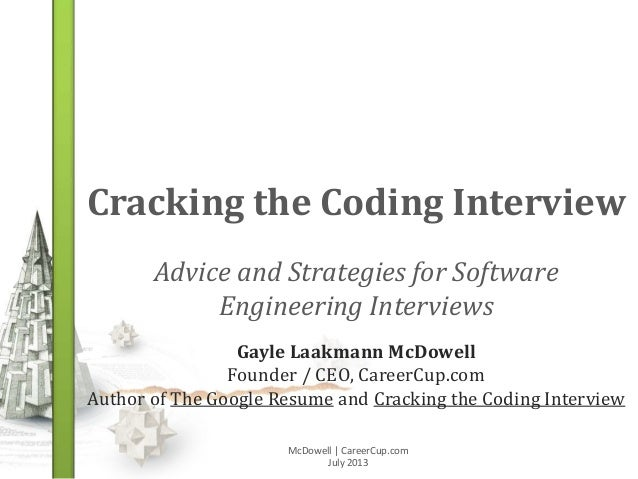 Cracking the Coding Interview Advice and Strategies for Software Engineering Interviews McDowell | CareerCup.com July 2013...