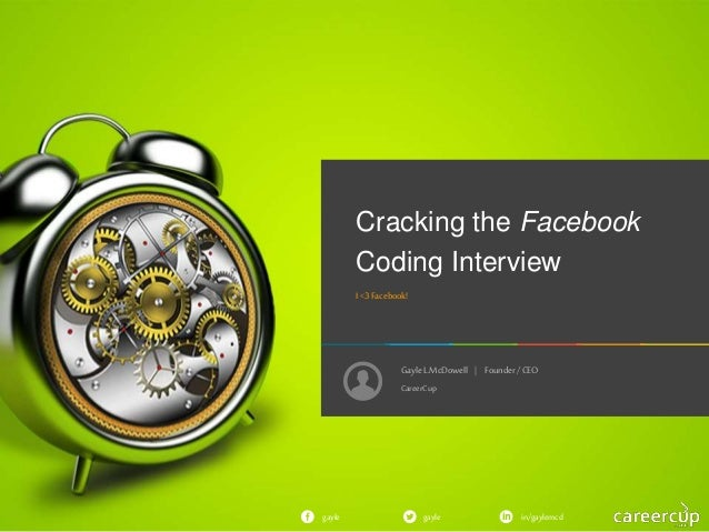 GayleL.McDowell | Founder/ CEO gayle in/gaylemcdgayle Cracking the Facebook Coding Interview I <3 Facebook! CareerCup