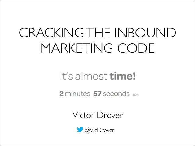 CRACKINGTHE INBOUND MARKETING CODE @VicDrover Victor Drover
