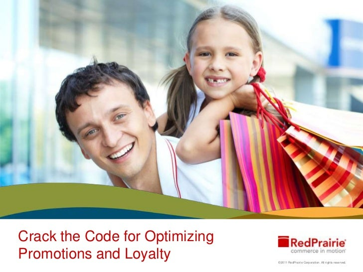 Crack the Code for OptimizingPromotions and Loyalty          ©2011 RedPrairie Corporation. All rights reserved.