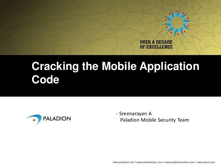 Cracking the Mobile ApplicationCode               - Sreenarayan A                 Paladion Mobile Security Team