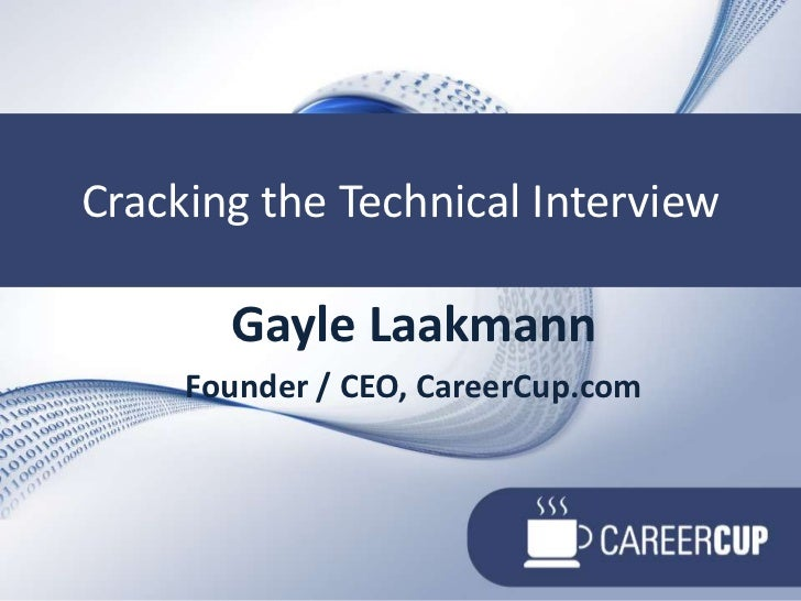 Cracking the Technical Interview<br />Cracking the Technical Interview<br />Gayle Laakmann<br />Founder / CEO, CareerCup.c...