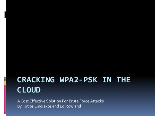 CRACKING WPA2-PSK IN THECLOUDA Cost Effective Solution For Brute Force AttacksBy Fotios Lindiakos and Ed Rowland